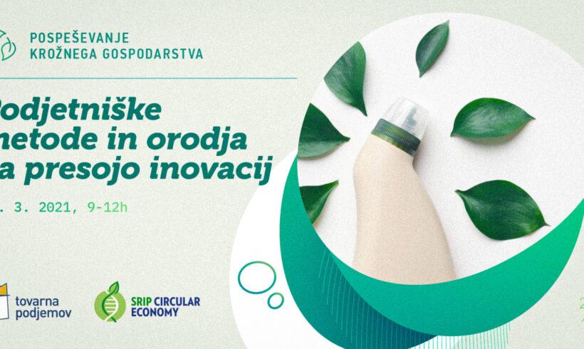 Kako uspešno generirati in presojati inovacijske projekte na področju krožnega gospodarstva s pomočjo poznavanja potreb uporabnikov in trendov ter z uporabo najsodobnejših podjetniških metod in orodij?